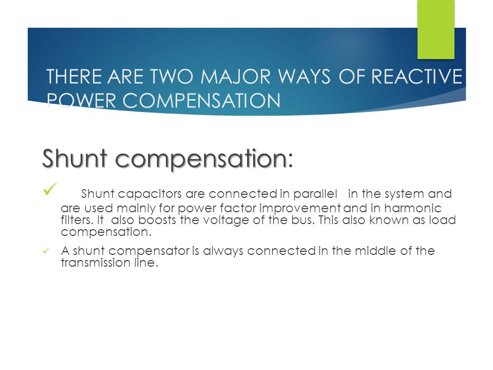 THERE ARE TWO MAJOR WAYS OF REACTIVE POWER COMPENSATION